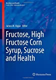 Fructose, High Fructose Corn Syrup, Sucrose and Health, , 1489980768