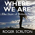 Where We Are Audiobook by Roger Scruton Narrated by To Be Announced