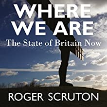 Where We Are Audiobook by Roger Scruton Narrated by Saul Reichlin