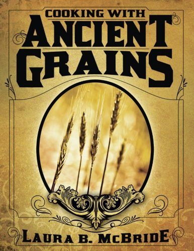 Cooking With Ancient Grains by Laura Blake McBride