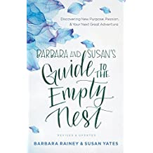 Barbara and Susan's Guide to the Empty Nest: Discovering New Purpose, Passion, and Your Next Great Adventure