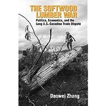 Softwood Lumber War (The): Politics, Economics, and the Long U.S.-Canadian Trade Dispute