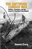The Softwood Lumber War, Daowei Professor Zhang, 1933115564