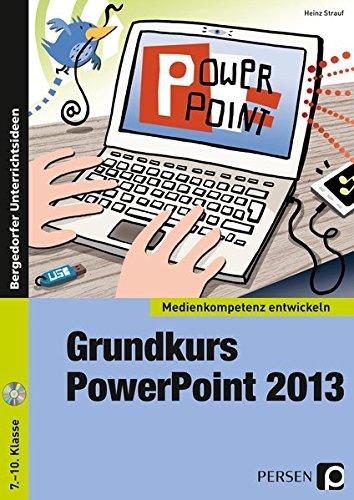 Grundkurs PowerPoint 2013: 7. bis 10. Klasse (Medienkompetenz entwickeln) Sondereinband – 28. März 2017 Heinz Strauf 3403200515 für die Sekundarstufe I Lernmittel