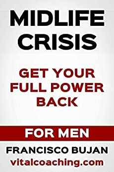 Midlife Crisis - How To Get Your Full Power Back - For Men by [Bujan, Francisco]