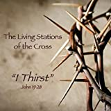 Living Stations of Cross: I Thirst by Lori Rae Martin & Sylvia Aimerito (2010-04-01)