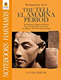 The Tell El Amarna Period: The Relations of Egypt and Western Asia in the Fifteenth Century B.C. According to The Tell El Amarna Tablets