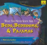 What You Never Knew about Beds, Bedrooms, and Pajamas, Patricia Lauber, 1416967389