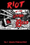 Riot of the Living Dead: Escape From Detroit (Volume 1)