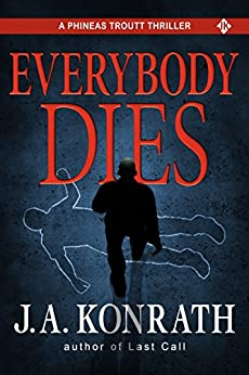 Everybody Dies - A Thriller (Phineas Troutt Mysteries Book 3) by [Konrath, J.A.]