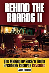 Behind the Boards II: The Making of Rock 'n' Roll's Greatest Records Revealed: 2