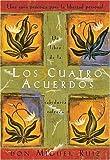 Los cuatro acuerdos: Una guia practica para la libertad personal, The Four Agreements, Spanish-Language Edition by don Miguel Ruiz (May 1 1999)