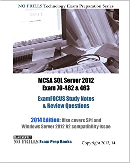 MCSA SQL Server 2012 Exam 70-462 & 463 ExamFOCUS Study Notes & Review Questions by ExamREVIEW (2012-12-11)