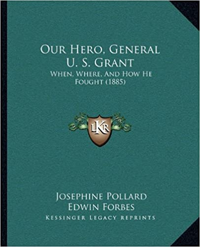 Our Hero, General U. S. Grant: When, Where, And How He Fought (1885)