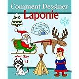 Comment Dessiner: Laponie: Livre de Dessin (Apprendre Dessiner t. 41) (French Edition)