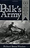 Mr. Polk's Army: The American Military Experience in the Mexican War (Williams-Ford Texas A&M University Military History Series), Dr. Richard Bruce Winders Ph.D, 1585441627