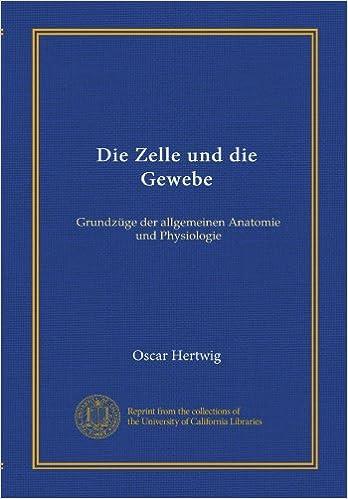 Die Zelle und die Gewebe (v.1): Grundzüge der allgemeinen Anatomie ...