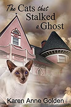 The Cats that Stalked a Ghost (The Cats that . . . Cozy Mystery Book 6) by [Golden, Karen Anne]