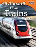 All Aboard!  How Trains Work (library bound) (TIME FOR KIDS® Nonfiction Readers)