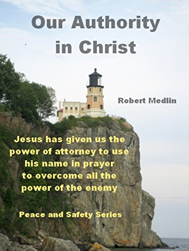 Our Authority in Christ: Jesus has given us the power of attorney to use his name in prayer to overcome all the power of the enemy