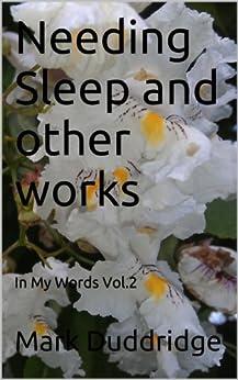 Needing Sleep and other works (In My Words Book 2) by [Duddridge, Mark]