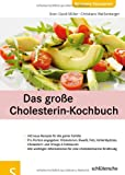 Das große Cholesterin-Kochbuch: 140 neue Rezepte für die ganze Familie. Pro Portion angegeben: Kilokalorien, Eiweiß, Fett, Kohlenhydrate, Cholesterin ... für eine cholesterinarme Ernährung