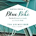 Notes from a Blue Bike: The Art of Living Intentionally in a Chaotic World Audiobook by Tsh Oxenreider Narrated by Tsh Oxenreider