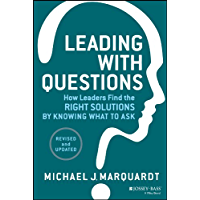 Leading with Questions: How Leaders Find the Right Solutions by Knowing What to Ask (English Edition)
