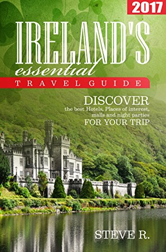 Ireland Travel Guide: 2017: Discover the best Hotels,Place of interest,malls and night parties for your trip