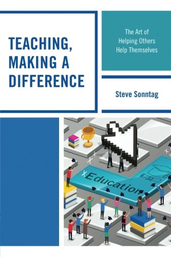 Teaching, Making a Difference: The Art of Helping Others Help Themselves
