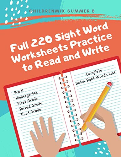 Full 220 Sight Word Worksheets Practice to Read and Write: Complete Dolch list for Preschool, Kindergarten, First Graders, Second Grade and Third Grade to learn and remember sight words flashcards. (Words Sight Esl)