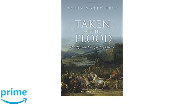 Taken at the Flood: The Roman Conquest of Greece: Amazon.es: Robin Waterfield: Libros en idiomas extranjeros