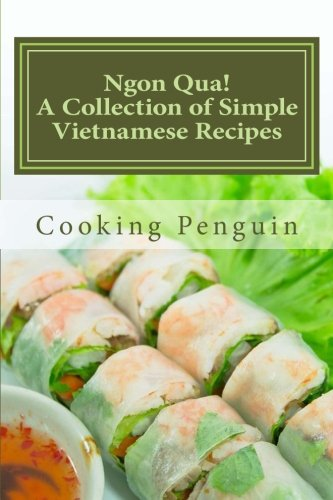 Ngon Qua! A Collection of Simple Vietnamese Recipes