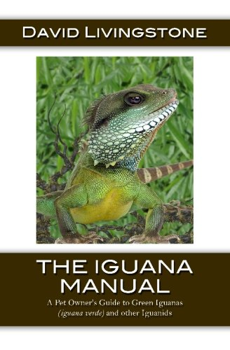 The Iguana Manual: A Pet Owner's Guide to Green Iguanas (iguana verde) and other Iguanids