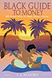 Black Guide to Money: 101 Secret Ways to Make Money Online, L. Maiden, 1477473491