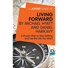 A Joosr Guide to... Living Forward by Michael Hyatt and Daniel Harkavy: A Proven Plan to Stop Drifting and Get the Life You Want