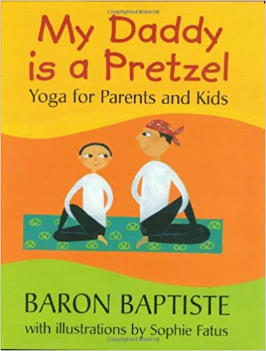 My Daddy Is a Pretzel: Yoga for Parents and Kids: Amazon.es ...