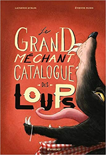 Le grand méchant catalogue des loups: Amazon.fr: Laurence Kubler, Friess, Etienne: Livres