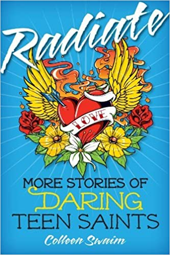 Radiate: More Stories of Daring Teen Saints