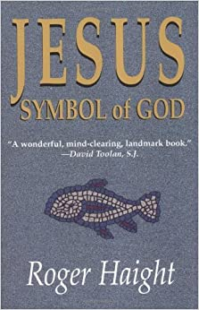 Book Jesus, Symbol Of God by R Haight (June 27,2002)