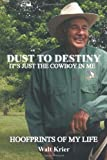 Dust to Destiny It's Just the Cowboy in Me, Walt Krier, 1463425880