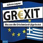 GREXIT: Was uns die Griechenland-Lüge kostet | Johann Legner