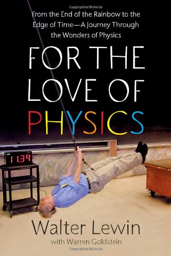 For The Love Of Physics  From The End Of The Rainbow To The Edge Of Time   A Journey Through The Wonders Of Physics