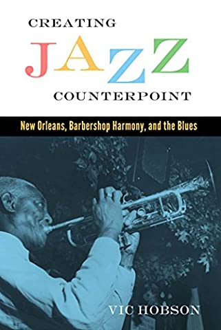 Creating Jazz Counterpoint: New Orleans, Barbershop Harmony, and the Blues (American Made Music (Counterpoint Series)