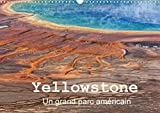 Yellowstone Un Grand Parc Americain 2018: Le Parc National De Yellowstone Est Situe Dans Le Wyoming Aux Etats Unis.Il a Ete Le Premier Parc National ... Meritee.. (Calvendo Nature) (French Edition)