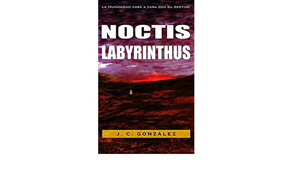 Amazon.com: Noctis Labyrinthus (Spanish Edition) eBook: J. C. González: Kindle Store