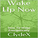 Wake Up Now | ClydeX