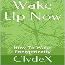 Wake Up Now Audiobook by  ClydeX Narrated by Sangita Chauhan
