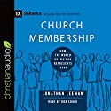 Church Membership: How the World Knows Who Represents Jesus: Series: 9Marks Audiobook by Jonathan Leeman Narrated by Bob Souer