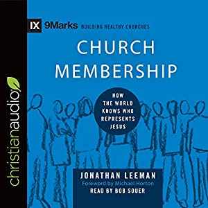 Church Membership: How the World Knows Who Represents Jesus Audiobook